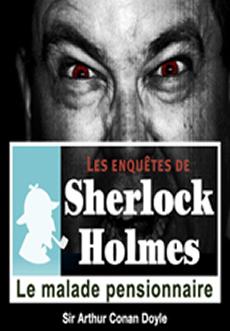 Les enquêtes de Sherlock Holmes: Le malade pensionnaire |